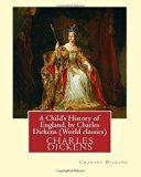 A Child's History of England, by Charles Dickens (World classics): Great Britain-History Juv...