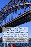 When Nerds Travel in Packs: Sydney, Auckland, and Rotorua: A travel guide for engineers and ...