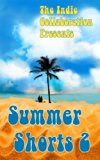 Summer Shorts 2 (The Indie Collaboration Presents) (Volume 11)