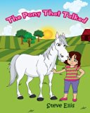 The Pony That Talked: A charming, illustrated story about a girl and a sad pony that can tal...