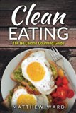 Clean Eating: The Clean Eating Quick Start Guide to Losing Weight & Improving Your Health wi...