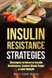 Insulin Resistance: Strategies Strategies to Overcome Insulin Resistance, Control Blood Suga...