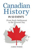 History: Canadian History in 50 Events: From Early Settlement to the Present Day (Canadian H...