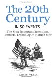 History: The 20th Century in 50 Events: The Most Important Inventions, Conflicts, Technologi...