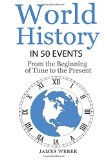 History: World History in 50 Events: From the Beginning of Time to the Present (World Histor...