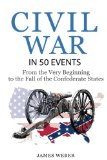 Civil War: American Civil War in 50 Events: From the Very Beginning to the Fall of the Confe...
