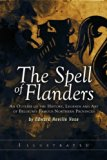 The Spell of Flanders: An Outline of the History, Legends and Art of Belgium's Famous Northe...
