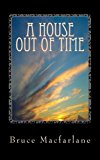 A House Out of Time (The Time Travel Diaries of James Urquhart and Elizabeth Bicester) (Volu...