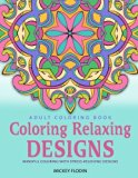 Adult Coloring Book: Coloring Relaxing Designs: Mindful Coloring With Stress-Relieving Designs