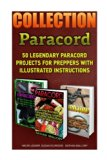 Paracord Book Collection: 50 Legendary Paracord Projects For Preppers With Illustrated Instr...