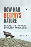 How Man Betrays Nature: Beyond The Horizon of Human Knowledge
