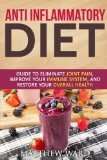 Anti Inflammatory Diet: Guide to Eliminate Joint Pain, Improve Your Immune System, and Resto...