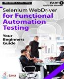 Absolute Beginner (Part 1) Selenium WebDriver for Functional Automation Testing: Your Beginn...