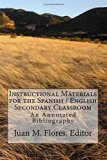 Instructional Materials for the Spanish / English Secondary Classroom: An Annotated Bibliogr...
