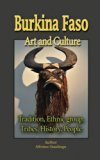 Burkina Faso Art and Culture: Tradition, Ethnic group, Tribes, History, People