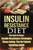 Insulin Resistance Diet: 2 Manuscripts - Insulin Resistance, Clean Eating No Calorie Countin...
