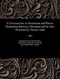 A Conversazione on Mesmerism and Phreno-Mesmerism, between a Mesmerist and an Anti-Mesmerist...