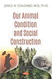 Our Animal Condition and Social Construction (Human Evolution, Biological and Cultural Domains)