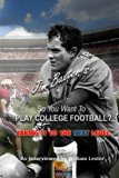 So You Want To Play College Football?: Taking It To The Next Level (Stellium Sports Series) ...