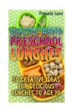 Healthy Bento Preschool Lunches: 30 Creative Ideas For Delicious Lunches To Age 10