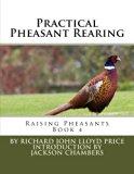 Practical Pheasant Rearing: Raising Pheasants Book 4 (Volume 4)