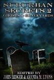 Suburban Secrets 2: Ghosts & Graveyards (Volume 2)