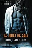 Le Jouet de Grif: Tourments et Dénis Tome Un (Volume 1) (French Edition)