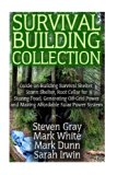 Survival Building Collection: Guide on Building Survival Shelter, Storm Shelter, Root Cellar...