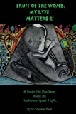 Fruit Of The Womb:My Lyfe Matters 2!: Poetic Hip-hop Story About An Embryonic Quest 4Lyfe