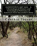 Jamestown 1607-1624: A Chronological History and Genealogical Reference of America's First S...