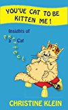 You've cat to be kitten me!: Insights of a purrfect cat