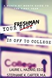 Your Freshman Is Off To College: A Month-by-Month Guide to the First Year