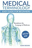 Medical Terminology: Medical Terminology Easy Guide for Beginners (Medical Terminology, Anat...