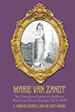 Marie Van Zandt: The Turbulent Career of a Brilliant American Diva in Europe, 1879-1898