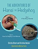 The Adventures of Hansi the Hedgehog: Part 1 A True Story of Survival-- Part 2 Hansi the Hed...