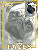 Grayscale Adult Coloring Books Gray Faces Vol.5: Pug Coloring Book for Grown-Ups (Grayscale ...