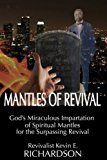 Mantles of Revival: God's Miraculous Impartation of Spiritual Mantles for the Surpassing Rev...