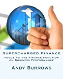 Supercharged Finance: Focusing The Finance Function on Business Performance