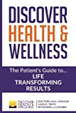 Discover Health & Wellness: The Patient's Guide to Life Transforming Results