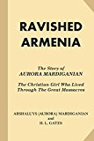 Ravished Armenia: The Story of Aurora Mardiganian, the Christian Girl Who Lived Through the ...