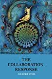 The Collaboration Response: Eight Axioms that Elicit Collaborative Action for A Whole Organi...