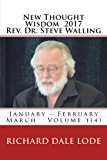 New Thought Wisdom 2017     Rev. Dr. Steve Walling: January - February - March  Volume 1(4)