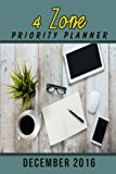 The '4 ZONE Priority Plan' Daily TO DO List: December 2016 (Time Management Calendars) (Volu...