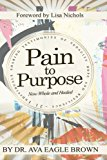 Pain To Purpose: Now Whole & Healed