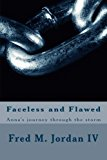 Faceless and Flawed: Anna's journey through the storm (Volume 1)