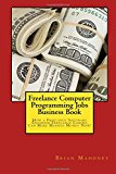 Freelance Computer Programming Jobs Business Book: How a Freelance Software Engineer Freelan...