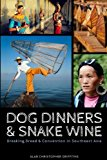 Dog Dinners & Snake Wine: Breaking Bread & Convention in Southeast Asia