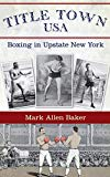 Title Town, USA: Boxing in Upstate New York