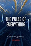 The Pulse of Everything: A Collection of Poems, Fiction and Memoirs