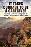 It Takes Courage To Be  A Caregiver: Answers & Tips for Caregivers of Parents, Special Needs...